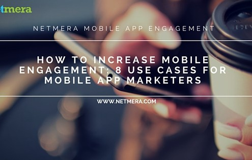 How to Increase Mobile Engagement- 8 Use Cases for Mobile App Marketers